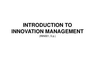 INTRODUCTION TO INNOVATION MANAGEMENT (INN001, 5 p.)