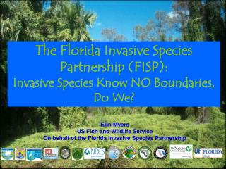 Erin Myers US Fish and Wildlife Service  On behalf of the Florida Invasive Species Partnership