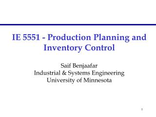 IE 5551 - Production Planning and Inventory Control Saif Benjaafar Industrial & Systems Engineering University of Mi