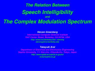 The Relation Between  Speech Intelligibility and The Complex Modulation Spectrum   Steven Greenberg International Comput