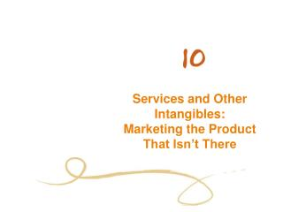 Services and Other Intangibles: Marketing the Product That Isn't There