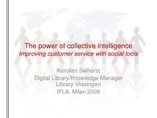 The power of collective intelligence Improving customer service with social tools