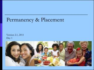 Permanency & Placement Version 2.1, 2011 Day 1