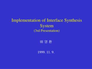Implementation of Interface Synthesis System (3rd Presentation)