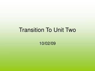 Transition To Unit Two