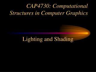 CAP4730: Computational Structures in Computer Graphics