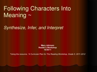 Following Characters Into Meaning ~  Synthesize, Infer, and Interpret