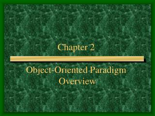 Chapter 2 Object-Oriented Paradigm  Overview