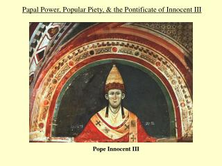 Papal Power, Popular Piety, & the Pontificate of Innocent III