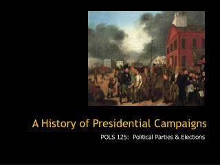 A History of Presidential Campaigns