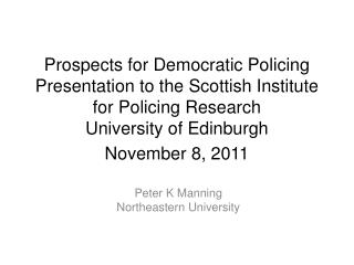 Prospects for Democratic Policing Presentation to the Scottish Institute for Policing Research University of Edinburgh