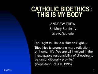 CATHOLIC BIOETHICS :     THIS IS MY BODY