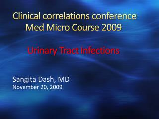 Clinical correlations conference       Med Micro Course 2009 Urinary Tract Infections