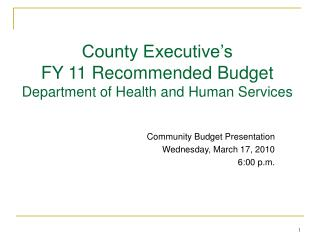 County Executive s FY 11 Recommended Budget  Department of Health and Human Services