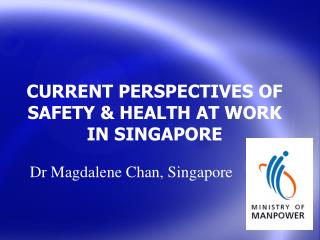 CURRENT PERSPECTIVES OF SAFETY  HEALTH AT WORK  IN SINGAPORE
