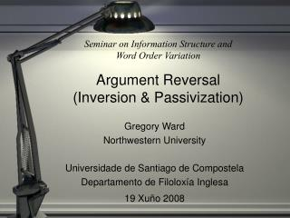 Seminar on Information Structure and  Word Order Variation  Argument Reversal (Inversion & Passivization)