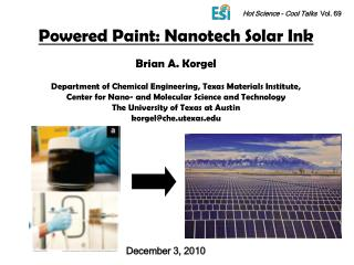 Powered Paint: Nanotech Solar Ink  Brian A. Korgel  Department of Chemical Engineering, Texas Materials Institute,  Cent