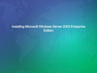 Installing Microsoft Windows Server 2003 Enterprise Edition