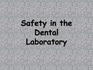 Safety in the  Dental Laboratory