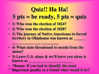 Quiz!! Ha Ha! 5 pts = be ready, 5 pts = quiz