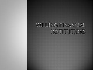 Valuing Financial Institutions