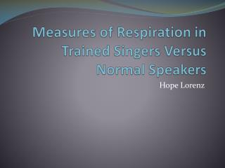 Measures of Respiration in Trained Singers Versus Normal Speakers