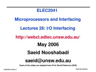 ELEC2041  Microprocessors and Interfacing   Lectures 26: I/O Interfacing  http://webct.edtec.unsw.edu.au/