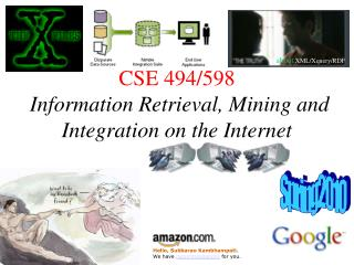 CSE 494/598 Information Retrieval, Mining and Integration on the Internet