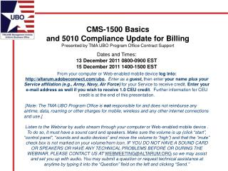 CMS-1500 Basics  and 5010 Compliance Update for Billing Presented by TMA UBO Program Office Contract Support