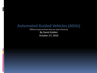 Automated Guided Vehicles (AGVs) Different types and how they are used in factories By  David Holden October 27, 2010