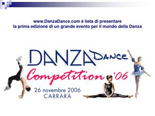 www.DanzaDance.com � lieta di presentare la prima edizione di un grande evento per il mondo della Danza
