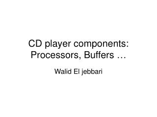 CD player components: Processors, Buffers �