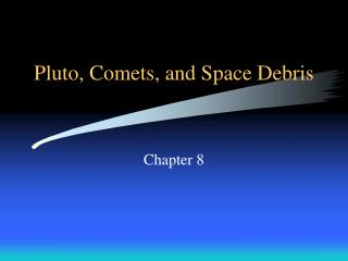 Pluto, Comets, and Space Debris