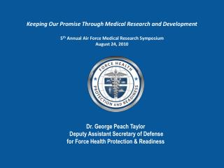 Keeping Our Promise Through Medical Research and Development 5 th  Annual Air Force Medical Research Symposium August 24