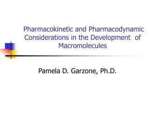 Pharmacokinetic and Pharmacodynamic Considerations in the Development  of Macromolecules