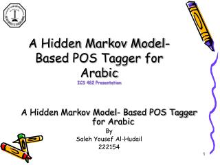 A Hidden Markov Model- Based POS Tagger for Arabic ICS 482 Presentation