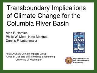 Alan F. Hamlet,  Philip W. Mote, Nate Mantua, Dennis P. Lettenmaier JISAO/CSES Climate Impacts Group Dept. of Civil and