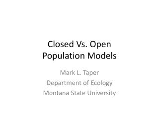 Closed Vs. Open  Population Models