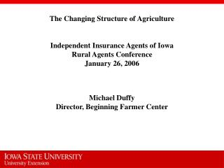 The Changing Structure of Agriculture Independent Insurance Agents of Iowa Rural Agents Conference January 26, 2006 Mich