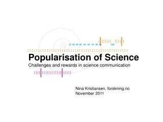 Popularisation of Science  Challenges and rewards in science communication