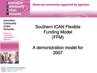 Southern ICAN Flexible Funding Model (FFM) A demonstration model for 2007