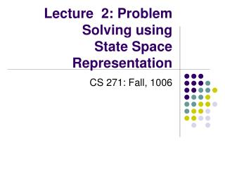 Lecture  2: Problem Solving using  State Space Representation