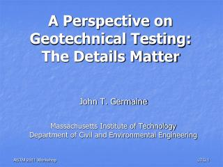 A Perspective on Geotechnical Testing: The Details Matter