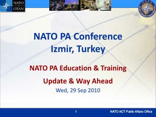 NATO PA Conference Izmir, Turkey NATO PA Education & Training Update & Way Ahead Wed, 29 Sep 2010