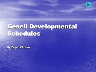 Gesell Developmental Schedules By Zeyad Chreim