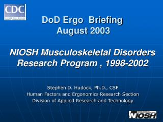 DoD Ergo  Briefing  August 2003   NIOSH Musculoskeletal Disorders Research Program , 1998-2002