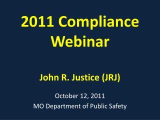 2011 Compliance Webinar John R. Justice (JRJ)