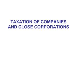TAXATION OF COMPANIES AND CLOSE CORPORATIONS
