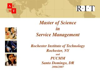 Master of Science  in  Service Management  Rochester Institute of Technology Rochester, NY and PUCMM Santo Domingo, DR 2