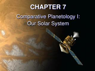 CHAPTER 7 Comparative Planetology I: Our Solar System